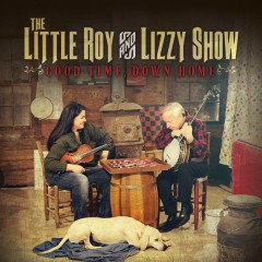 Good Time, Down Home - The Little Roy and Lizzy Show