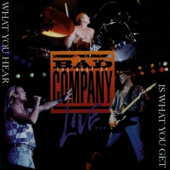 The Best of Bad Company Live...What You Hear Is What You Get - Bad Company