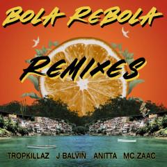 Bola Rebola (Remixes) - Tropkillaz, J Balvin, Anitta, Mc Zaac