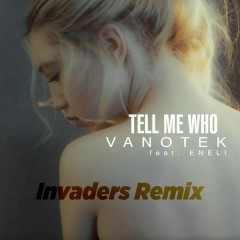 Tell Me Who (Invaders Remix) - Vanotek,ENELI