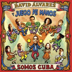 Somos Cuba (Remasterizado) - David Álvarez y Juego de Manos