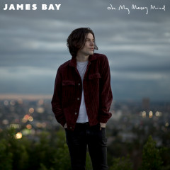 Oh My Messy Mind - James Bay
