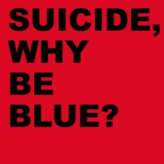 Why Be Blue? (2005 Remastered Version) - Suicide