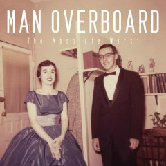 The Absolute Worst - Man Overboard