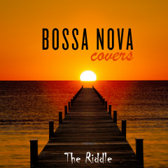 The Riddle - Bossa Nova Covers