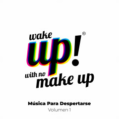 Wake Up! With No Make Up: Música Para Despertarse (Vol. 1) - Various Artists
