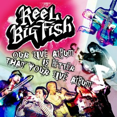 Our Live Album Is Better Than Your Live Album - Reel Big Fish