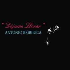 Déjame Llorar - Antonio Bribiesca