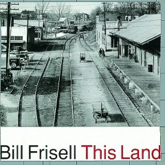 This Land (Nonesuch store edition) - Bill Frisell