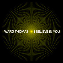 I Believe in You (Piano) - Ward Thomas