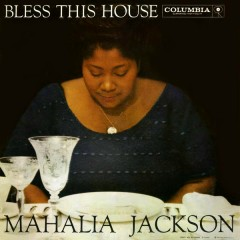 Bless This House - Mahalia Jackson