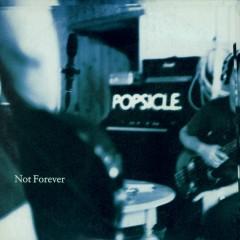Not Forever - Popsicle