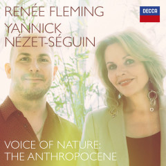 Voice of Nature: The Anthropocene - Renee Fleming, Yannick Nézet-Séguin