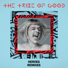 Heroes (Remixes) - The Tribe Of Good