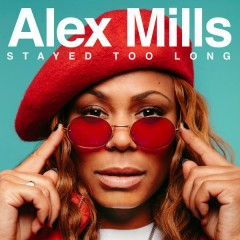 Stayed Too Long - Alex Mills