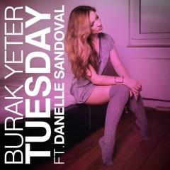 Tuesday (feat.Danelle Sandoval) [Remixes] - Burak Yeter, Danelle Sandoval