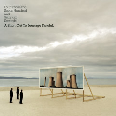 Four Thousand Seven Hundred And Sixty-Six Seconds - A Short Cut To Teenage Fanclub - Teenage Fanclub