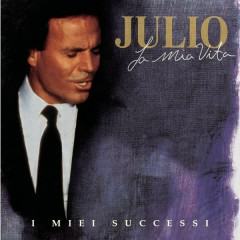 La Mia Vita, I Miei Successi (New) - Julio Iglesias
