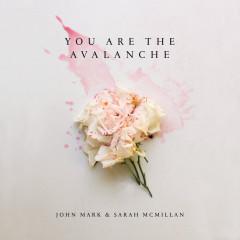 You Are The Avalanche - John Mark McMillan, Sarah McMillan