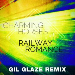 Railway Romance (Gil Glaze Remix) - Charming Horses