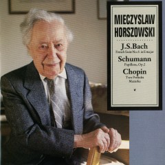 J.S. Bach: French Suite No. 6 In E Major / Schumann: Papillons, Op. 2 / Chopin: Two Preludes, Mazurka - Mieczyslaw Horszowski