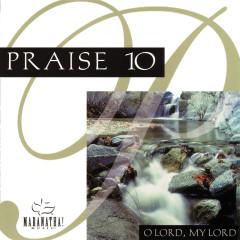 Praise 10 - O Lord, My Lord - Maranatha! Music