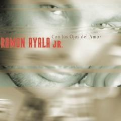 Con los Ojos del Amor - Ramón Ayala Jr.