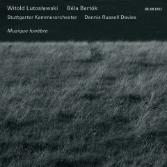 Witold Lutosławski, Béla Bartók: Musique Funèbre - Stuttgarter Kammerorchester, Dennis Russell Davies