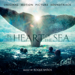 In The Heart Of The Sea (Original Motion Picture Soundtrack) - Roque Banos