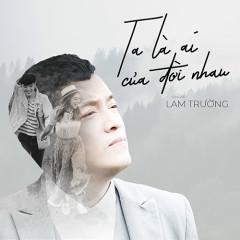 Ta Là Ai Của Đời Nhau (Bao Giờ Hết Ế OST) (Single)