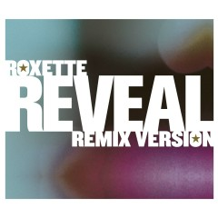 Reveal [Remix Versions] - Roxette