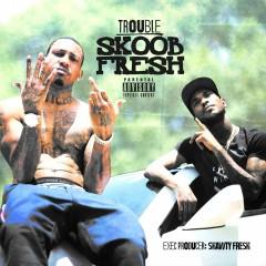 Skoob Fresh - Trouble