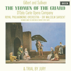 Gilbert & Sullivan: The Yeomen of the Guard & Trial By Jury - The D'Oyly Carte Opera Company, Royal Philharmonic Orchestra, Sir Malcolm Sargent, Orchestra of the Royal Opera House, Covent Garden, Isidore Godfrey