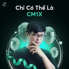 Chỉ Có Thể Là CM1X - CM1X
