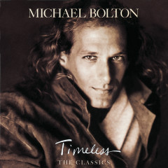 Timeless (The Classics) - Michael Bolton