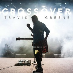 Crossover: Live From Music City - Travis Greene