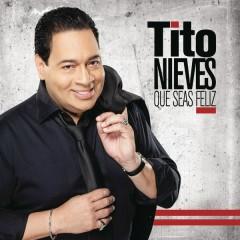 Que Seas Feliz - Tito Nieves
