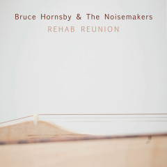 Rehab Reunion - Bruce Hornsby & The Noisemakers