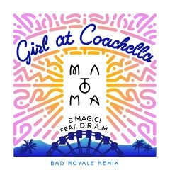 Girl At Coachella (feat. DRAM) [Bad Royale Remix] - Matoma, MAGIC!, DRAM