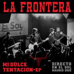 Mi Dulce Tentacíon-EP (Directo En El Sol / Madrid 2015) - La Frontera