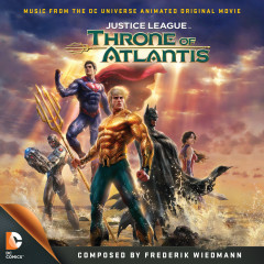 Justice League: Throne of Atlantis (Music from the DC Universe Animated Original Movie) - Frederik Wiedmann