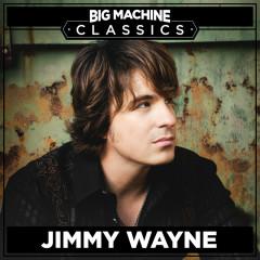 Big Machine Classics - Jimmy Wayne