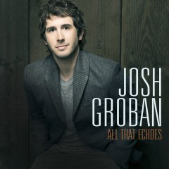 All That Echoes (Deluxe) - Josh Groban