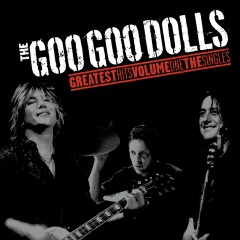 Greatest Hits Volume One - The Singles - The Goo Goo Dolls