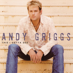 This I Gotta See - Andy Griggs
