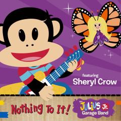 Nothing to It! - Sheryl Crow, The Julius Jr. Garage Band