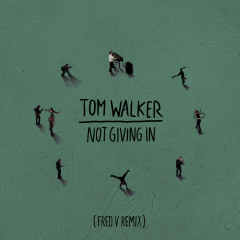 Not Giving In (Fred V Remix) - Tom Walker