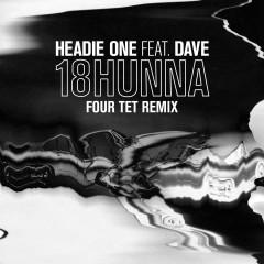 18HUNNA (Four Tet Remix) - Headie One, Dave