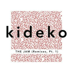 The Jam (Remixes, Pt. 1) - Kideko