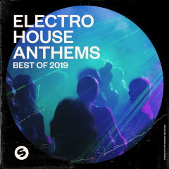 Electro House Anthems: Best of 2019 (Presented by Spinnin' Records) - Various Artists